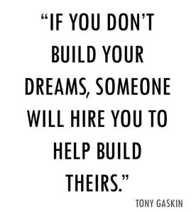 If-you-dont-build-your-dreams-someone-will-hire-you-to-help-build-theirs-Tony-gaskin